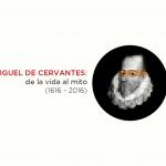 Cervantes: de la vida al mito (1616-2016) en la Biblioteca Nacional