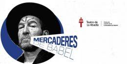 MERCADERES DE BABEL en el Teatro de la Abadía