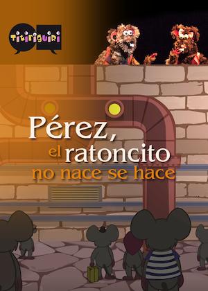 PEREZ, EL RATONCITO, NO NACE, SE HACE
