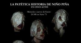 LA PATÉTICA HISTORIA DE NIÑO PIÑA EN CINCO ACTOS en Nave 73