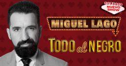 MIGUEL LAGO: TODO AL NEGRO, en el Teatro Calderón