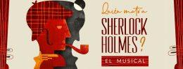 ¿QUIÉN MATO A SHERLOCK HOLMES? el musical, en el Teatro EDP Gran Vía