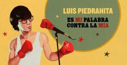 Luis Piedrahita, ES MI PALABRA CONTRA LA MÍA; Teatro Reina Victoria