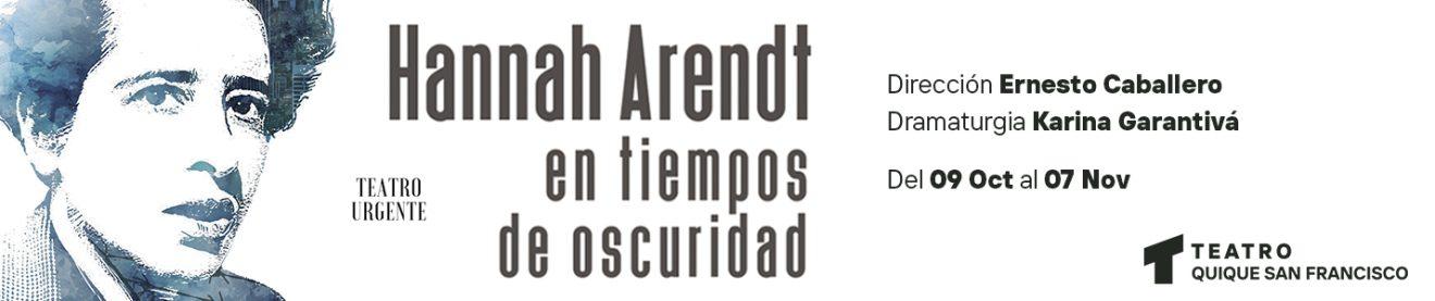 HANNAH ARENDT EN TIEMPOS DE OSCURIDAD en el Teatro Quique San Francisco 1430x300